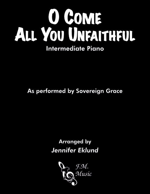 O Come All You Unfaithful (Intermediate Piano)
