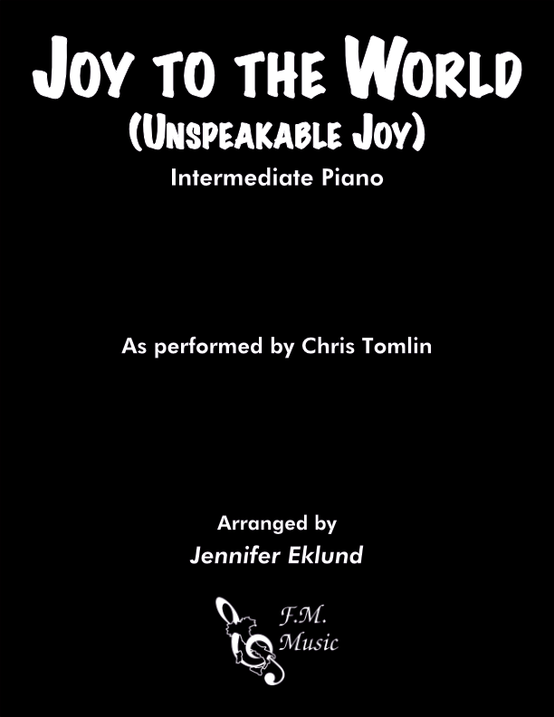 Joy to the World (Unspeakable Joy) (Intermediate Piano)