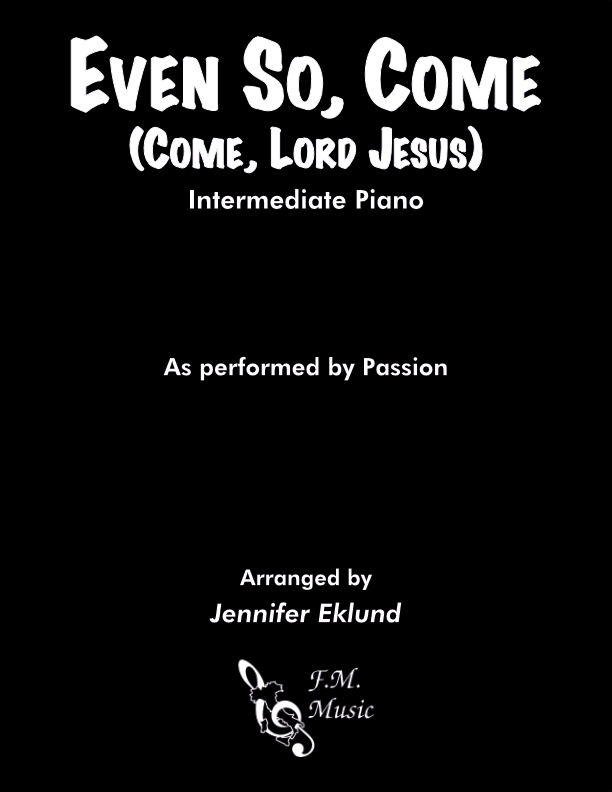 Even So, Come (Intermediate Piano)