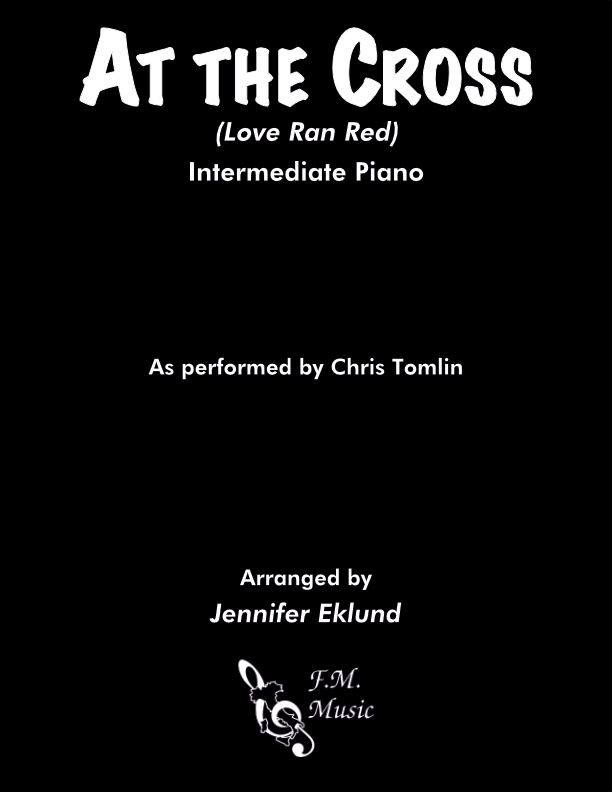 At the Cross (Love Ran Red) (Intermediate Piano)
