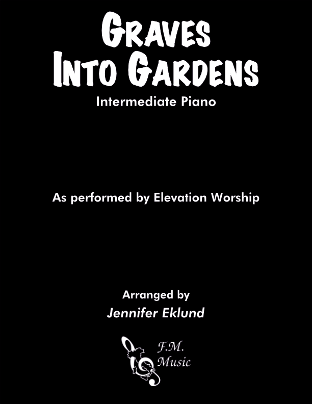 Graves Into Gardens (Intermediate Piano)