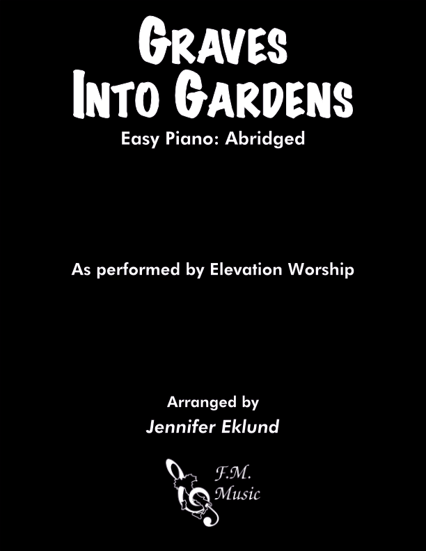 Graves Into Gardens (Easy Piano)