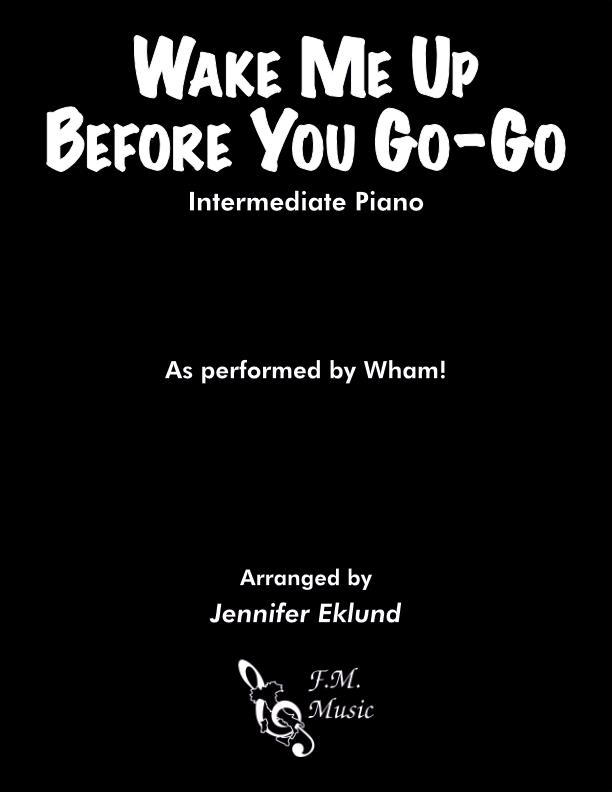 Wake Me Up Before You Go-Go (Intermediate Piano)